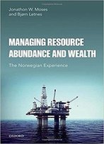 Managing Resource Abundance And Wealth: The Norwegian Experience
