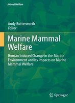 Marine Mammal Welfare: Human Induced Change In The Marine Environment And Its Impacts On Marine Mammal Welfare