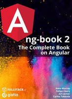Ng-Book 2: The Complete Book On Angular 2 (Revision 60)