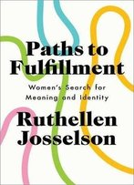 Paths To Fulfillment: Women's Search For Meaning And Identity
