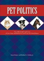 Pet Politics : The Political And Legal Lives Of Cats, Dogs, And Horses In Canada And The United States