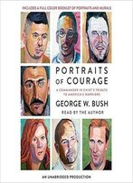 Portraits Of Courage: A Commander In Chief's Tribute To America's Warriors [Audiobook]