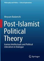 Post-Islamist Political Theory: Iranian Intellectuals And Political Liberalism In Dialogue