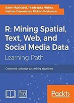 R: Mining Spatial, Text, Web, And Social Media Data