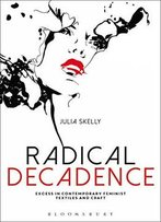 Radical Decadence: Excess In Contemporary Feminist Textiles And Craft
