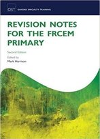Revision Notes For The Frcem Primary, 2nd Edition