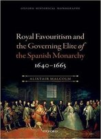 Royal Favouritism And The Governing Elite Of The Spanish Monarchy, 1640-1665