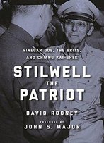 Stilwell The Patriot: Vinegar Joe, The Brits, And Chiang Kai-Shek
