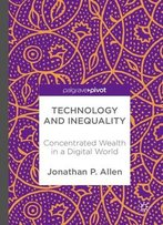 Technology And Inequality: Concentrated Wealth In A Digital World