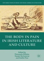 The Body In Pain In Irish Literature And Culture (New Directions In Irish And Irish American Literature)
