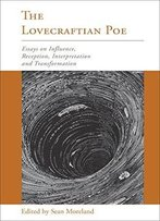 The Lovecraftian Poe: Essays On Influence, Reception, Interpretation, And Transformation
