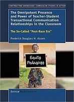 The Omnipotent Presence And Power Of Teacher-Student Transactional Communication Relationships In The Classroom