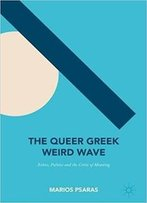The Queer Greek Weird Wave: Ethics, Politics And The Crisis Of Meaning