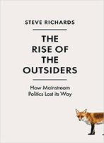 The Rise Of The Outsiders: How Mainstream Politics Lost Its Way