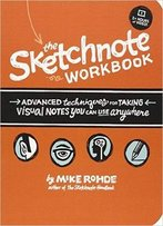 The Sketchnote Workbook: Advanced Techniques For Taking Visual Notes You Can Use Anywhere