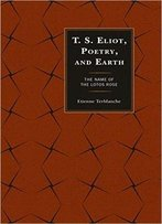T.S. Eliot, Poetry, And Earth: The Name Of The Lotos Rose