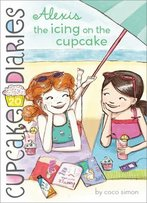 Alexis: The Icing On The Cupcake (Cupcake Diaries #20)