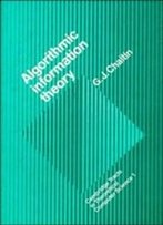 Algorithmic Information Theory (Cambridge Tracts In Theoretical Computer Science)