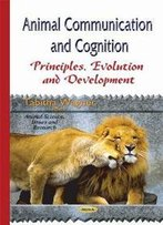 Animal Communication And Cognition : Principles, Evolution, And Development