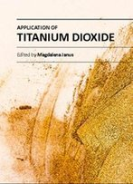 Application Of Titanium Dioxide Ed. By Magdalena Janus