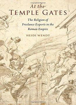 At The Temple Gates: The Religion Of Freelance Experts In The Roman Empire