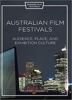 Australian Film Festivals: Audience, Place, And Exhibition Culture