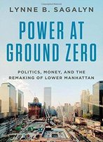 C: Politics, Money, And The Remaking Of Lower Manhattan