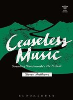Ceaseless Music: Sounding Wordsworth'S The Prelude