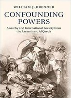 Confounding Powers: Anarchy And International Society From The Assassins To Al Qaeda