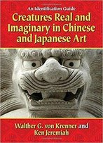 Creatures Real And Imaginary In Chinese And Japanese Art
