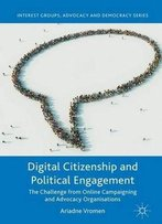 Digital Citizenship And Political Engagement: The Challenge From Online Campaigning And Advocacy Organisations