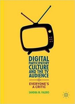 Digital Participatory Culture And The Tv Audience: Everyone's A Critic