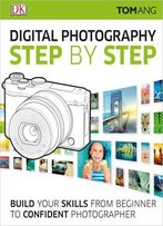 Digital Photography Step By Step, 2nd Edition