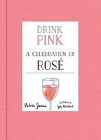 Drink Pink: A Celebration Of Rosé