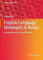 English Language Ideologies In Korea: Interpreting The Past And Present