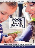 Food Love Family: A Practical Guide To Child Nutrition