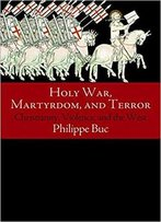 Holy War, Martyrdom, And Terror: Christianity, Violence, And The West