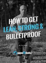 How To Get Lean, Strong & Bulletproof: Be More Awesome Than You Were In Your 20s