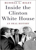Inside The Clinton White House: An Oral History