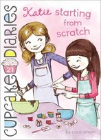 Katie Starting From Scratch (Cupcake Diaries #21)