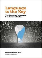 Language Is The Key: The Canadian Language Benchmarks Model (Politics And Public Policy)