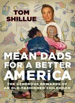 Mean Dads For A Better America: Tales From My 1950s Childhood In The 1970s