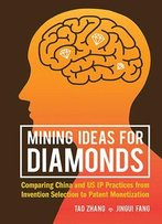 Mining Ideas For Diamonds: Comparing China And Us Ip Practices From Invention Selection To Patent Monetization