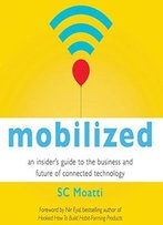 Mobilized: An Insider's Guide To The Business And Future Of Connected Technology (Audiobook)