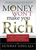 Money Won't Make You Rich: God's Principles For True Wealth, Prosperity, And Success (2nd Edition)