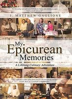 My Epicurean Memories: A Lifelong Culinary Adventure