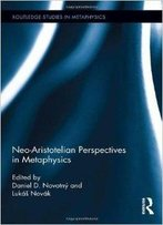 Neo-Aristotelian Perspectives In Metaphysics