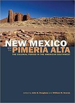 New Mexico And The Pimería Alta: The Colonial Period In The American Southwest