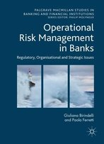 Operational Risk Management In Banks: Regulatory, Organizational And Strategic Issues