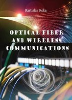 Optical Fiber And Wireless Communications Ed. By Rastislav Roka